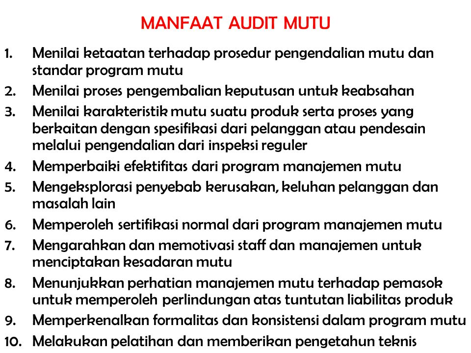 MANFAAT AUDIT MUTU 1.Menilai ketaatan terhadap prosedur pengendalian mutu dan standar program mutu 2.Menilai proses pengembalian keputusan untuk keabs