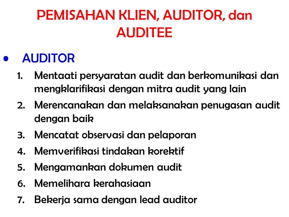 PEMISAHAN KLIEN, AUDITOR, dan AUDITEE AUDITOR 1.Mentaati persyaratan audit dan berkomunikasi dan mengklarifikasi dengan mitra audit yang lain 2.Merenc