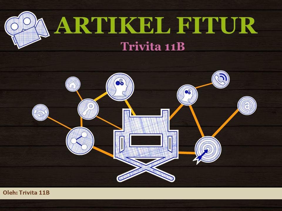 ARTIKEL FITUR Trivita 11B Oleh: Trivita 11B
