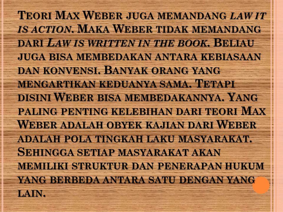 T EORI M AX W EBER JUGA MEMANDANG LAW IT IS ACTION. M AKA W EBER TIDAK MEMANDANG DARI L AW IS WRITTEN IN THE BOOK. B ELIAU JUGA BISA MEMBEDAKAN ANTARA