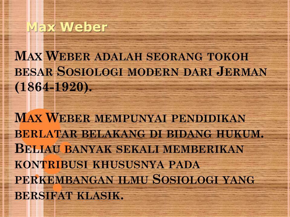 M AX W EBER ADALAH SEORANG TOKOH BESAR S OSIOLOGI MODERN DARI J ERMAN (1864-1920).