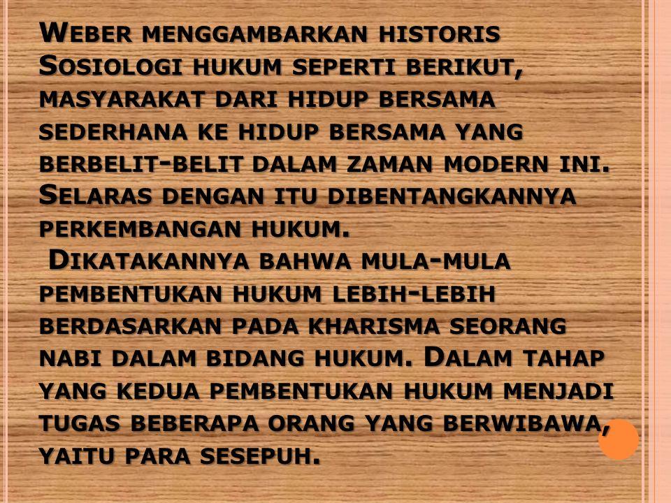 W EBER MENGGAMBARKAN HISTORIS S OSIOLOGI HUKUM SEPERTI BERIKUT, MASYARAKAT DARI HIDUP BERSAMA SEDERHANA KE HIDUP BERSAMA YANG BERBELIT - BELIT DALAM ZAMAN MODERN INI.