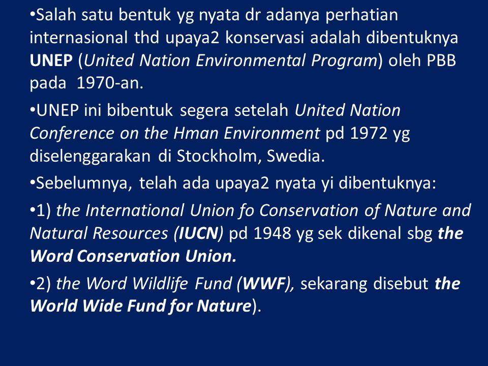 Salah satu bentuk yg nyata dr adanya perhatian internasional thd upaya2 konservasi adalah dibentuknya UNEP (United Nation Environmental Program) oleh PBB pada 1970-an.