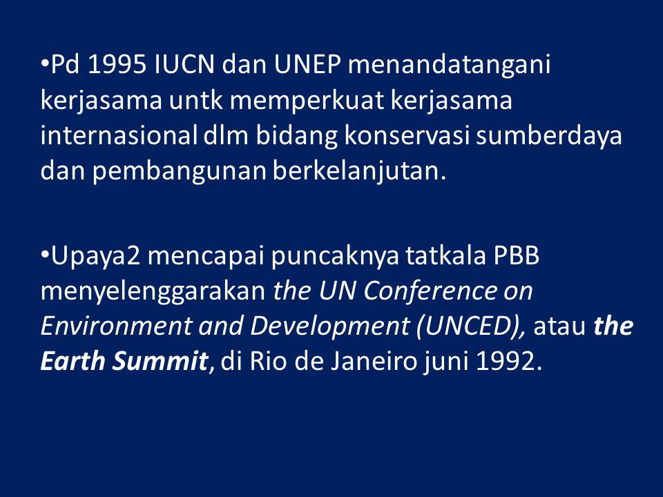 Pd 1995 IUCN dan UNEP menandatangani kerjasama untk memperkuat kerjasama internasional dlm bidang konservasi sumberdaya dan pembangunan berkelanjutan.