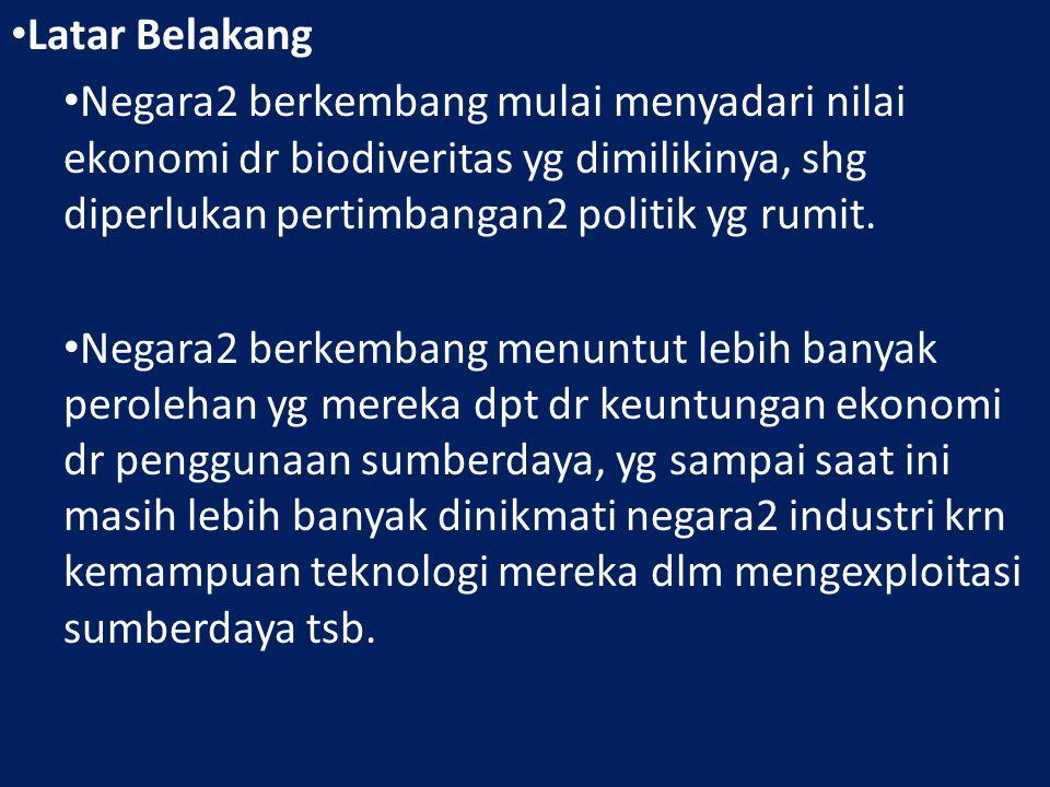 Latar Belakang Negara2 berkembang mulai menyadari nilai ekonomi dr biodiveritas yg dimilikinya, shg diperlukan pertimbangan2 politik yg rumit.