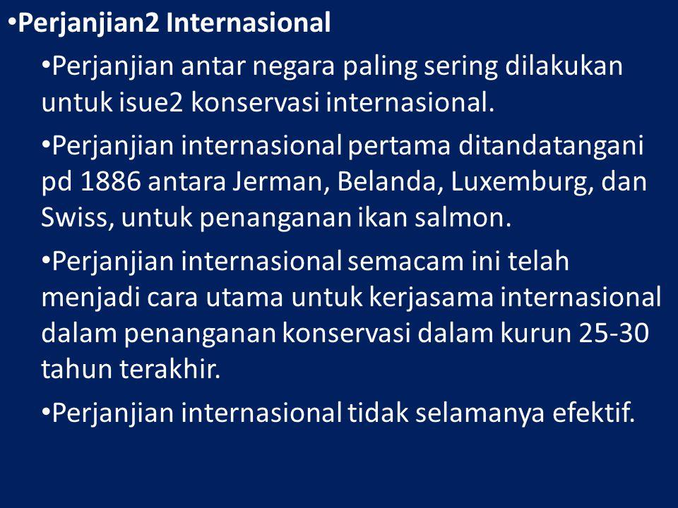 Perjanjian2 Internasional Perjanjian antar negara paling sering dilakukan untuk isue2 konservasi internasional.