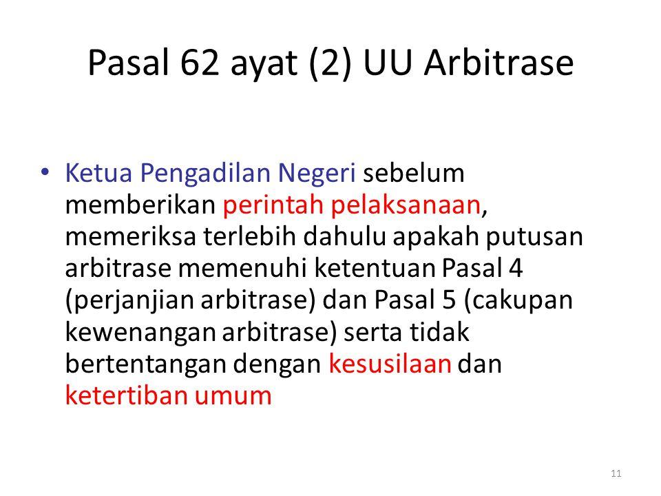 Pasal 62 ayat (2) UU Arbitrase Ketua Pengadilan Negeri sebelum memberikan perintah pelaksanaan, memeriksa terlebih dahulu apakah putusan arbitrase mem