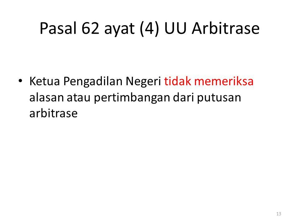Pasal 62 ayat (4) UU Arbitrase Ketua Pengadilan Negeri tidak memeriksa alasan atau pertimbangan dari putusan arbitrase 13