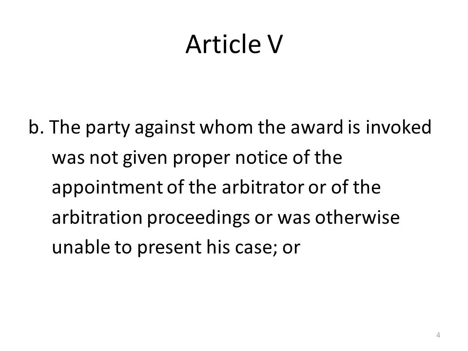 Article V b. The party against whom the award is invoked was not given proper notice of the appointment of the arbitrator or of the arbitration procee