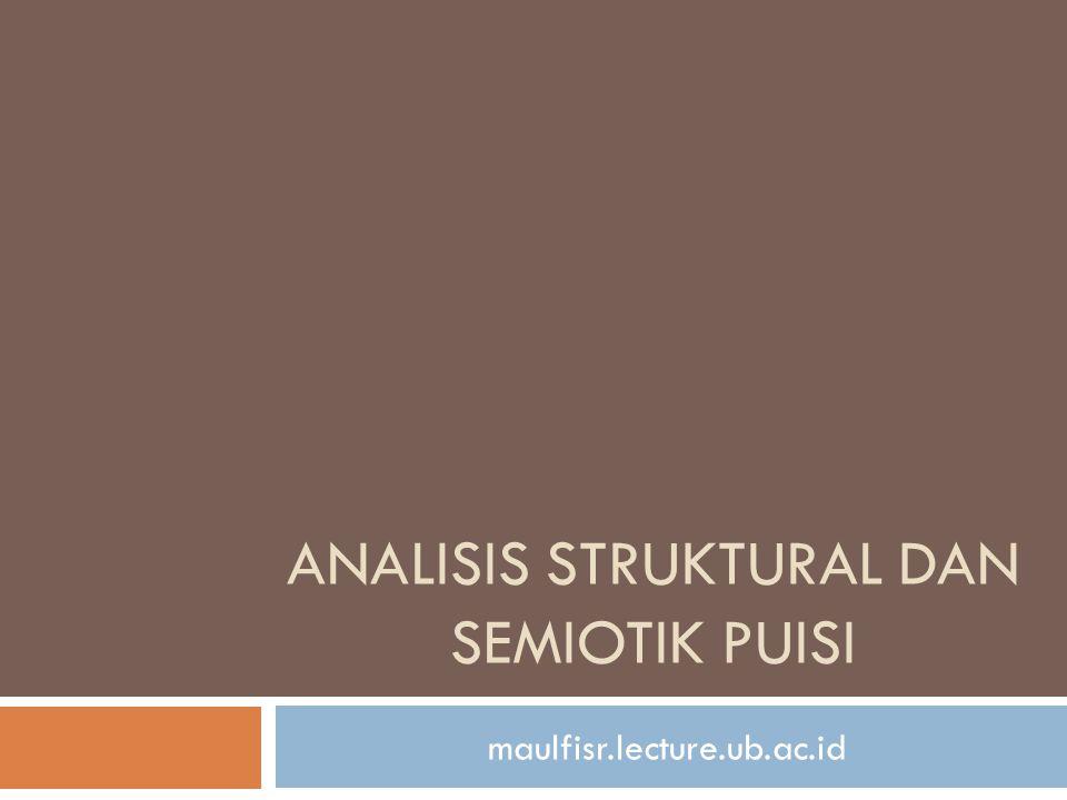 Analisis Struktural Puisi  Makna di dalam sajak (puisi) ditentukan dari koherensi unsur-unsurnya.