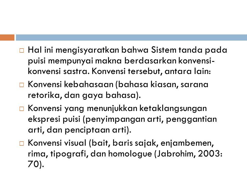  Hal ini mengisyaratkan bahwa Sistem tanda pada puisi mempunyai makna berdasarkan konvensi- konvensi sastra. Konvensi tersebut, antara lain:  Konven