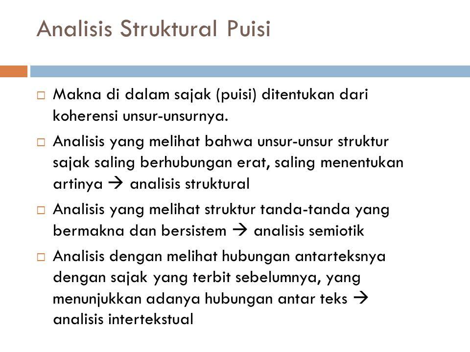 Analisis Struktural Puisi  Makna di dalam sajak (puisi) ditentukan dari koherensi unsur-unsurnya.  Analisis yang melihat bahwa unsur-unsur struktur