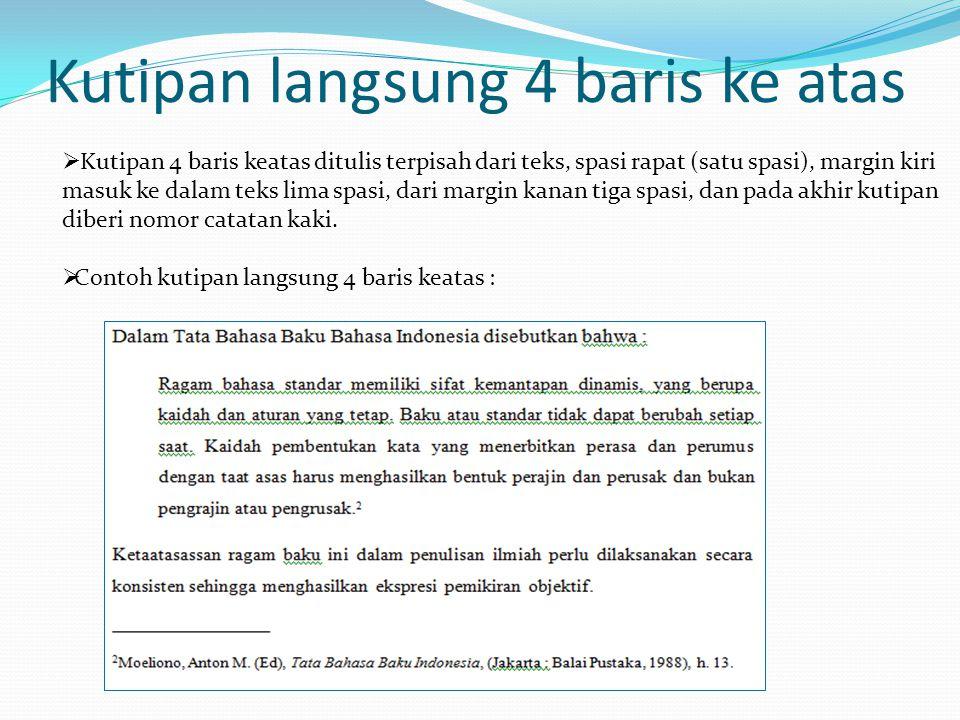 Kutipan langsung 4 baris ke atas  Kutipan 4 baris keatas ditulis terpisah dari teks, spasi rapat (satu spasi), margin kiri masuk ke dalam teks lima s