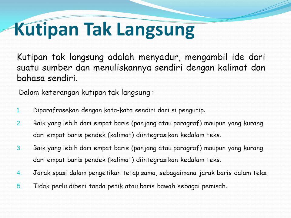 Kutipan Tak Langsung 1. Diparafrasekan dengan kata-kata sendiri dari si pengutip. 2. Baik yang lebih dari empat baris (panjang atau paragraf) maupun y