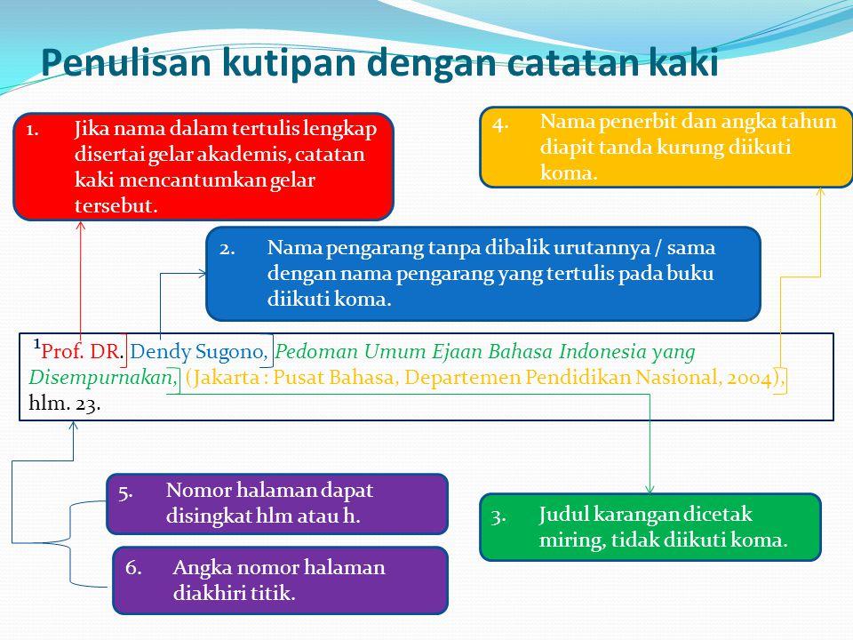 Penulisan kutipan dengan catatan kaki 1 Prof. DR. Dendy Sugono, Pedoman Umum Ejaan Bahasa Indonesia yang Disempurnakan, (Jakarta : Pusat Bahasa, Depar