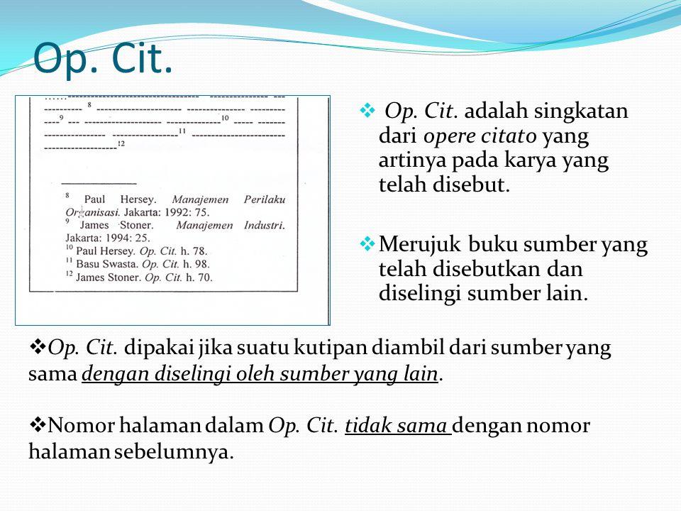 Op. Cit.  Op. Cit. adalah singkatan dari opere citato yang artinya pada karya yang telah disebut.  Merujuk buku sumber yang telah disebutkan dan dis