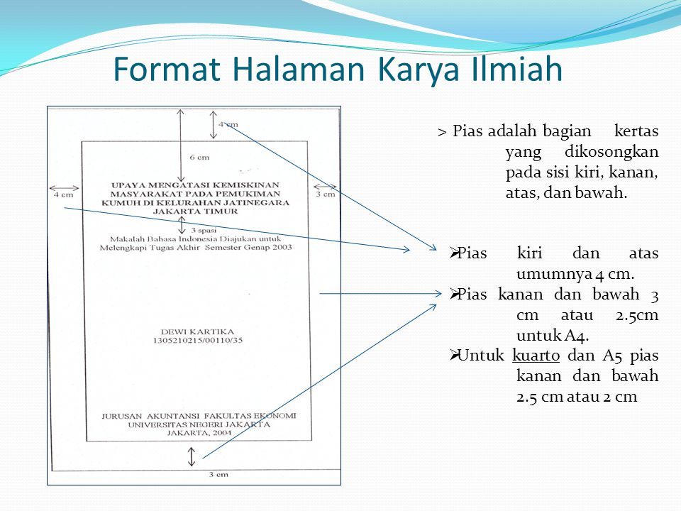 Format Halaman Karya Ilmiah > Pias adalah bagian kertas yang dikosongkan pada sisi kiri, kanan, atas, dan bawah.  Pias kiri dan atas umumnya 4 cm. 