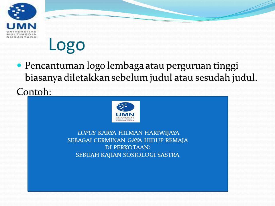 Logo Pencantuman logo lembaga atau perguruan tinggi biasanya diletakkan sebelum judul atau sesudah judul. Contoh: LUPUS KARYA HILMAN HARIWIJAYA SEBAGA