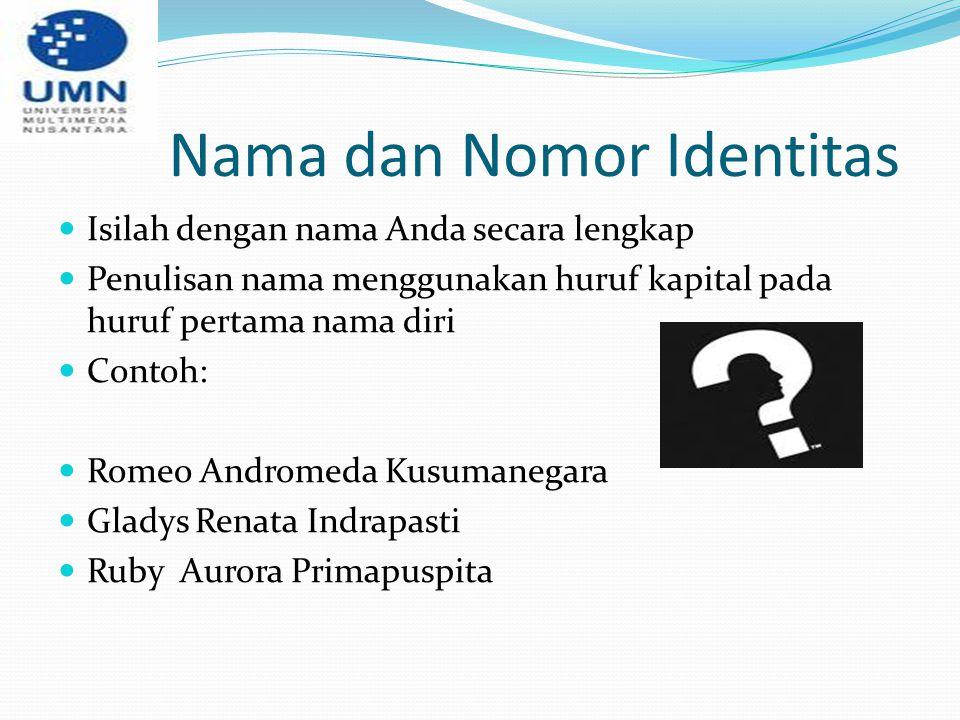 Nama dan Nomor Identitas Isilah dengan nama Anda secara lengkap Penulisan nama menggunakan huruf kapital pada huruf pertama nama diri Contoh: Romeo An