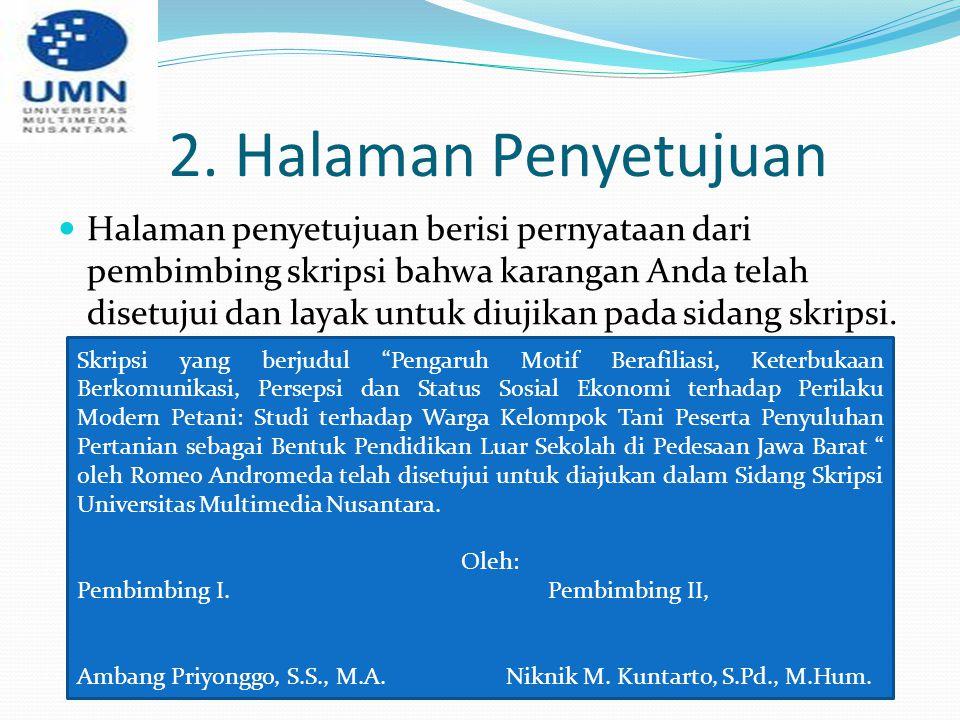 2. Halaman Penyetujuan Halaman penyetujuan berisi pernyataan dari pembimbing skripsi bahwa karangan Anda telah disetujui dan layak untuk diujikan pada