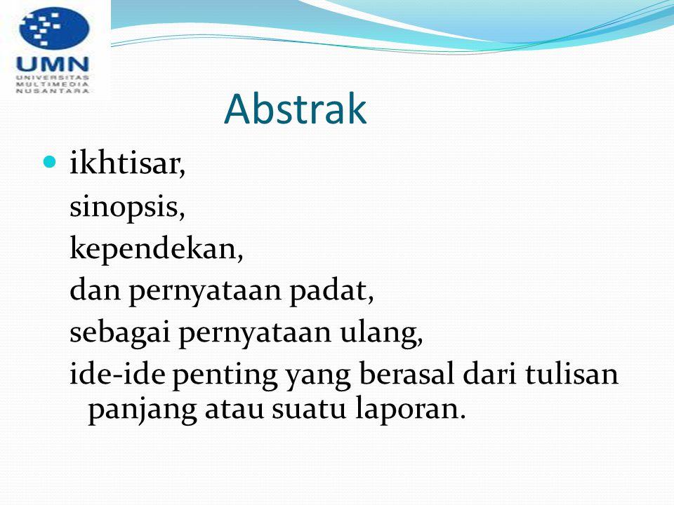 Abstrak ikhtisar, sinopsis, kependekan, dan pernyataan padat, sebagai pernyataan ulang, ide-ide penting yang berasal dari tulisan panjang atau suatu l