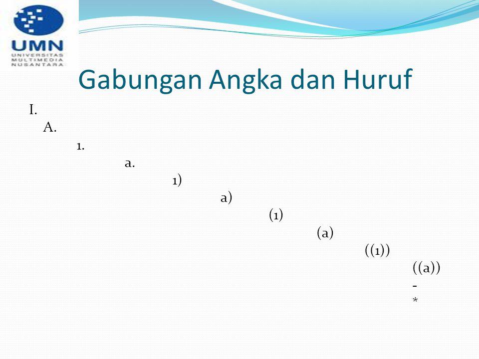 Gabungan Angka dan Huruf I. A. 1. a. 1) a) (1) (a) ((1)) ((a)) - *