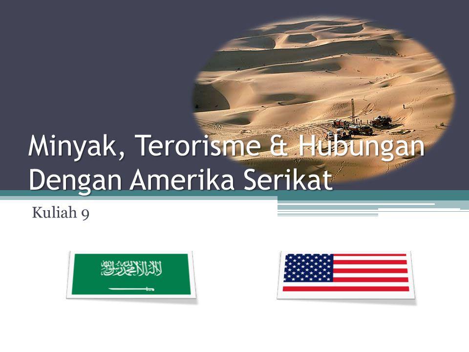 Kuliah 9 Minyak, Terorisme & Hubungan Dengan Amerika Serikat