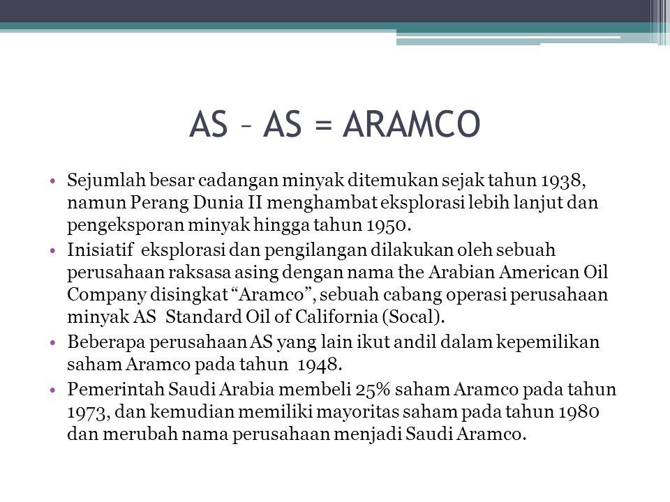 AS – AS = ARAMCO Sejumlah besar cadangan minyak ditemukan sejak tahun 1938, namun Perang Dunia II menghambat eksplorasi lebih lanjut dan pengeksporan