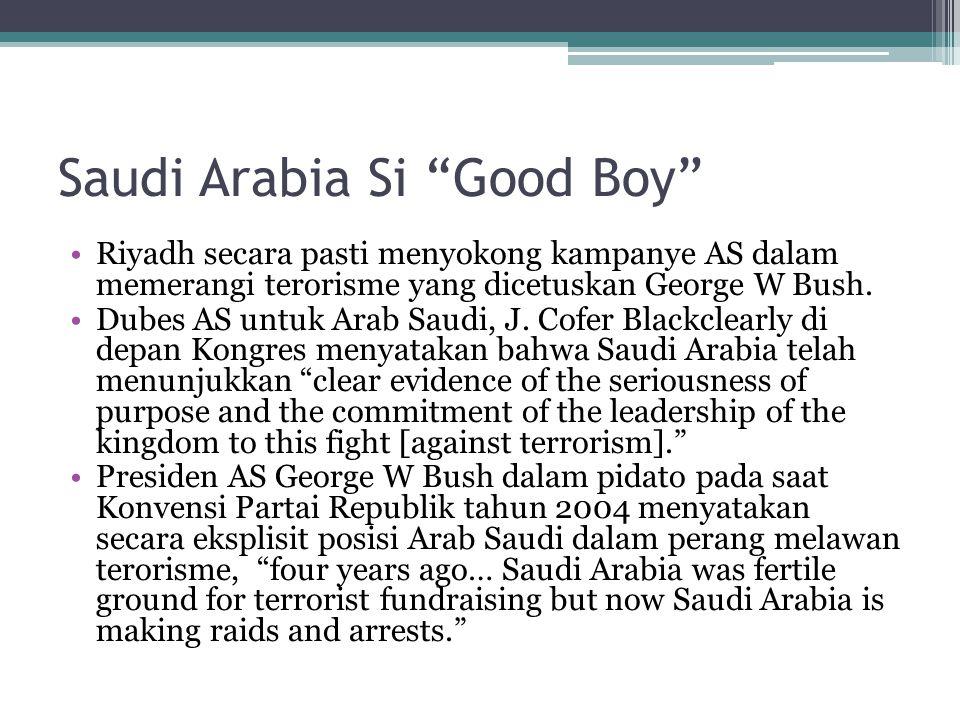 """Saudi Arabia Si """"Good Boy"""" Riyadh secara pasti menyokong kampanye AS dalam memerangi terorisme yang dicetuskan George W Bush. Dubes AS untuk Arab Saud"""