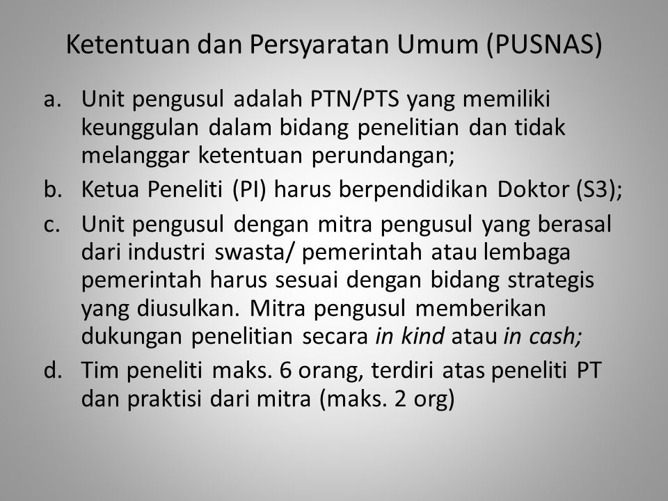 Ketentuan dan Persyaratan Umum (PUSNAS) a.Unit pengusul adalah PTN/PTS yang memiliki keunggulan dalam bidang penelitian dan tidak melanggar ketentuan