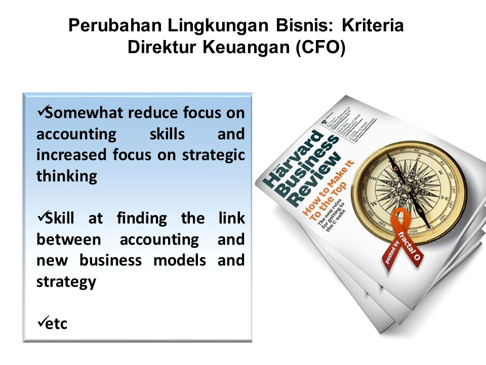 Perubahan Lingkungan Bisnis: Kriteria Direktur Keuangan (CFO) Somewhat reduce focus on accounting skills and increased focus on strategic thinking Ski
