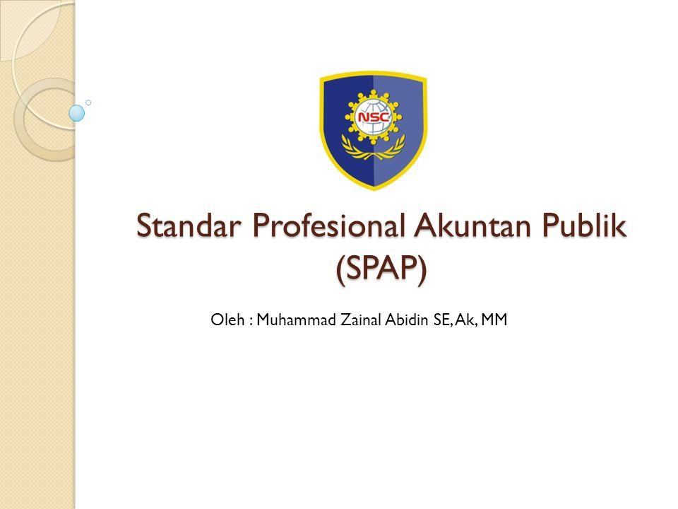 Standar Profesional Akuntan Publik (SPAP) Oleh : Muhammad Zainal Abidin SE, Ak, MM