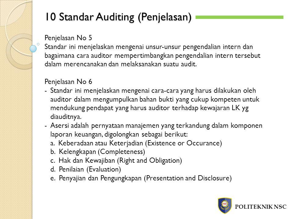 10 Standar Auditing (Penjelasan) POLITEKNIK NSC Penjelasan No 5 Standar ini menjelaskan mengenai unsur-unsur pengendalian intern dan bagaimana cara au