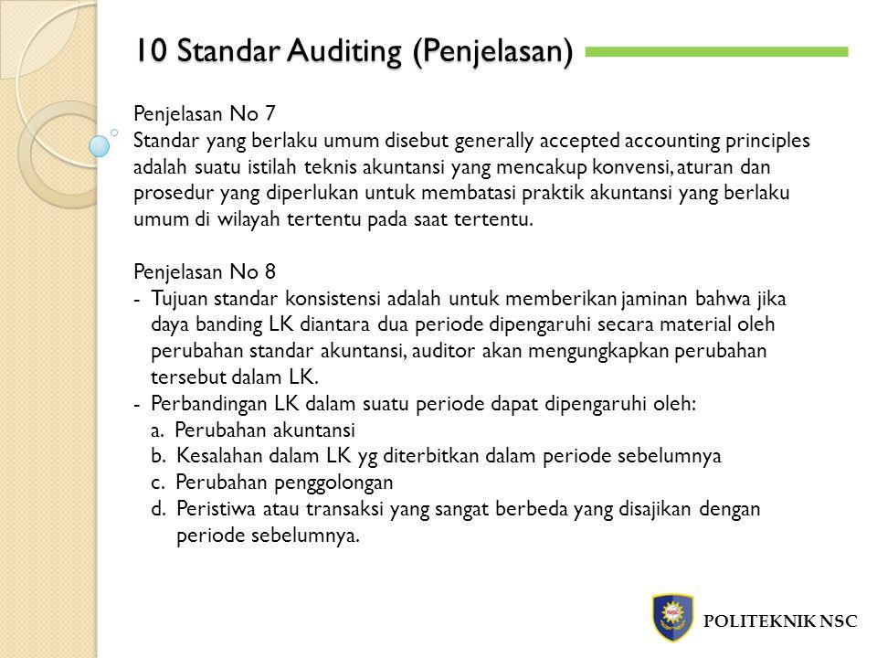 10 Standar Auditing (Penjelasan) POLITEKNIK NSC Penjelasan No 7 Standar yang berlaku umum disebut generally accepted accounting principles adalah suat