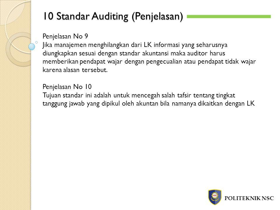 10 Standar Auditing (Penjelasan) POLITEKNIK NSC Penjelasan No 9 Jika manajemen menghilangkan dari LK informasi yang seharusnya diungkapkan sesuai deng