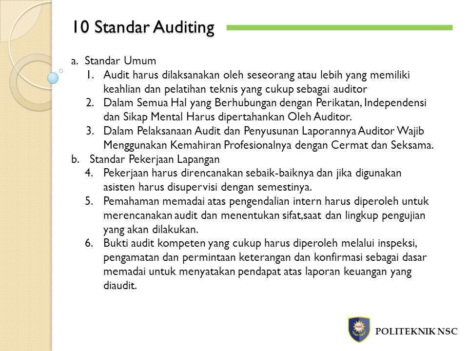 10 Standar Auditing POLITEKNIK NSC a.Standar Umum 1.Audit harus dilaksanakan oleh seseorang atau lebih yang memiliki keahlian dan pelatihan teknis yan