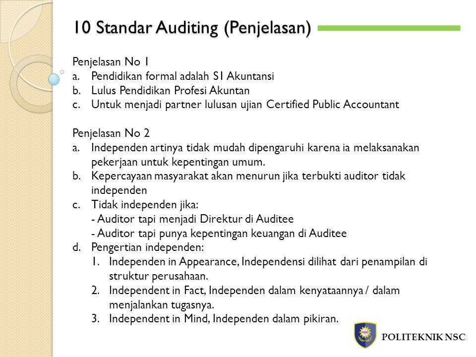 10 Standar Auditing (Penjelasan) POLITEKNIK NSC Penjelasan No 1 a.Pendidikan formal adalah S1 Akuntansi b.Lulus Pendidikan Profesi Akuntan c.Untuk men