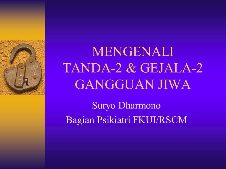 MENGENALI TANDA-2 & GEJALA-2 GANGGUAN JIWA Suryo Dharmono Bagian Psikiatri FKUI/RSCM