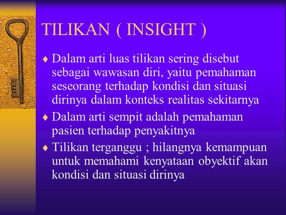 TILIKAN ( INSIGHT )  Dalam arti luas tilikan sering disebut sebagai wawasan diri, yaitu pemahaman seseorang terhadap kondisi dan situasi dirinya dala