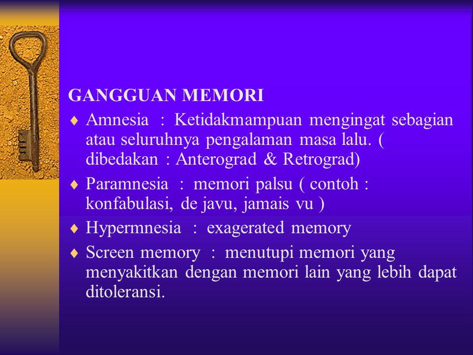 GANGGUAN MEMORI  Amnesia : Ketidakmampuan mengingat sebagian atau seluruhnya pengalaman masa lalu. ( dibedakan : Anterograd & Retrograd)  Paramnesia