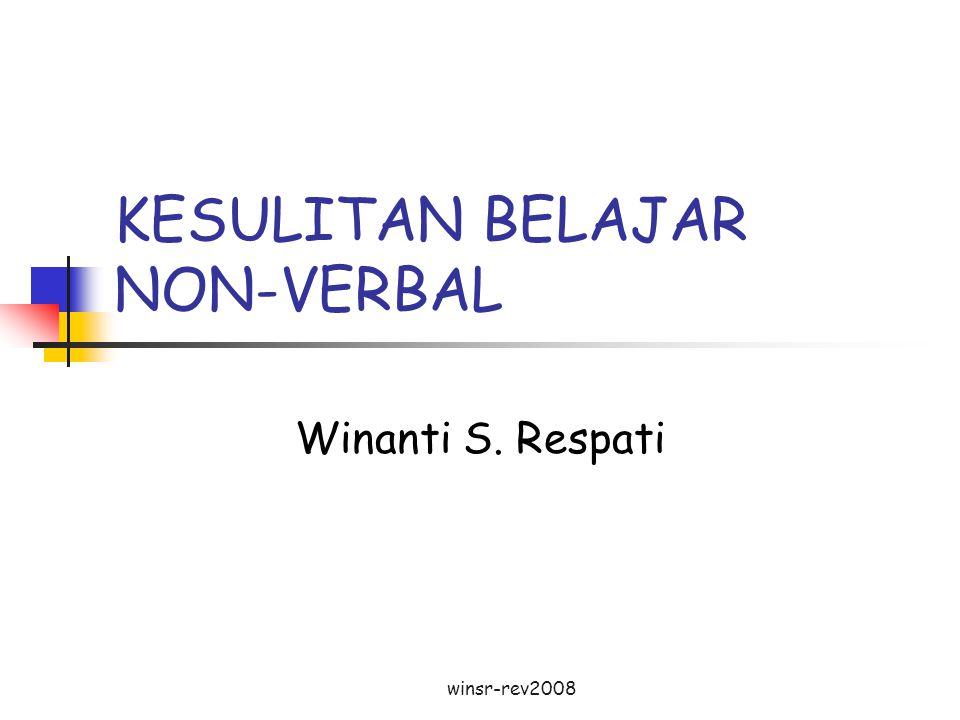winsr-rev2008 PENGERTIAN Kesulitan belajar non-verbal adalah hambatan belajar yang berkaitan dengan pengalaman penginderaan (penglihatan, pendengaran, perabaan/taktil, pengecap, pembau).