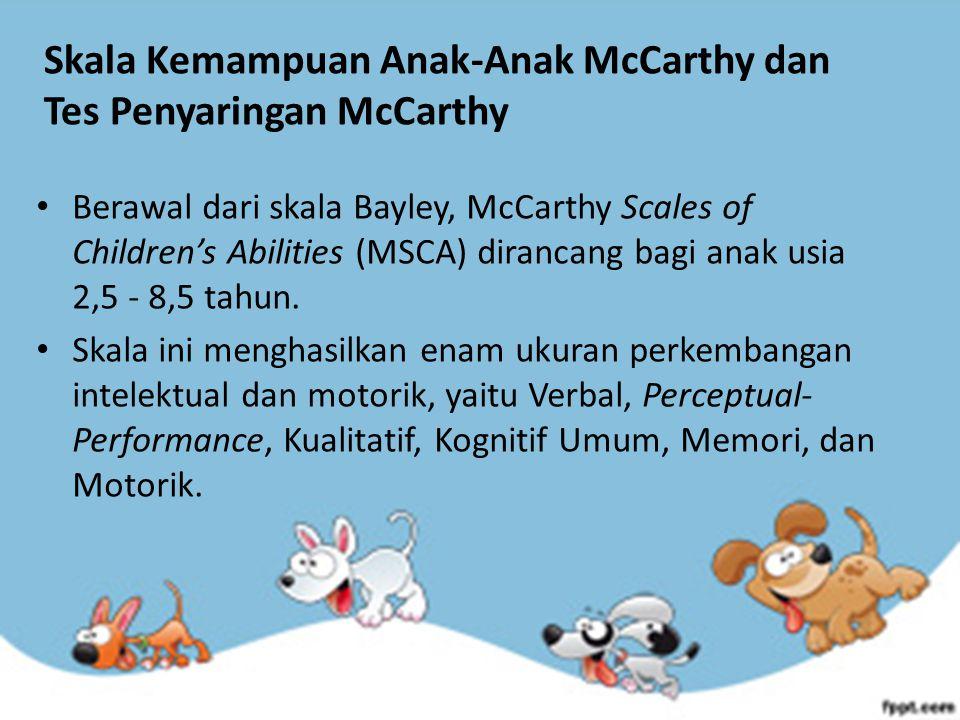 Skala Kemampuan Anak-Anak McCarthy dan Tes Penyaringan McCarthy Berawal dari skala Bayley, McCarthy Scales of Children's Abilities (MSCA) dirancang ba