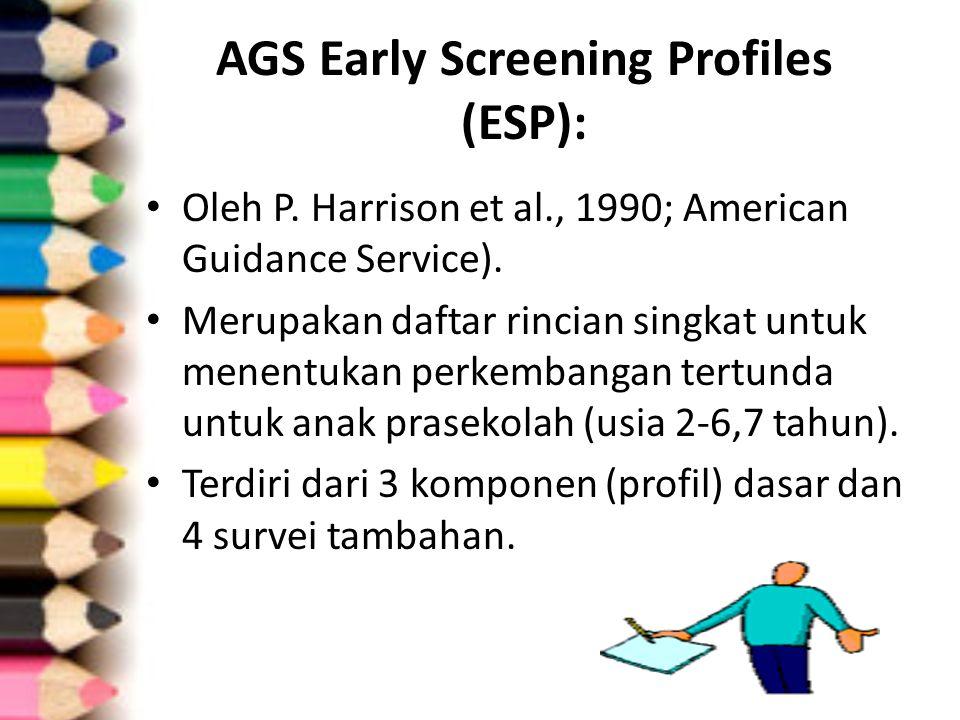 AGS Early Screening Profiles (ESP): Oleh P. Harrison et al., 1990; American Guidance Service). Merupakan daftar rincian singkat untuk menentukan perke