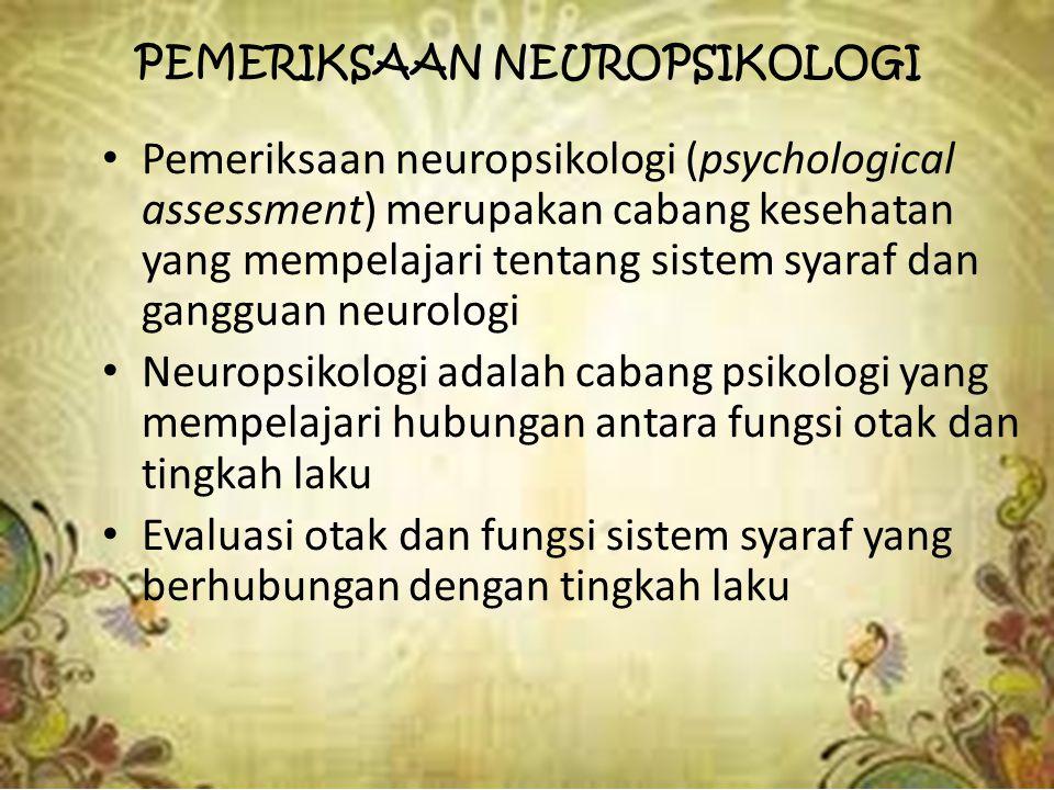 PEMERIKSAAN NEUROPSIKOLOGI Pemeriksaan neuropsikologi (psychological assessment) merupakan cabang kesehatan yang mempelajari tentang sistem syaraf dan