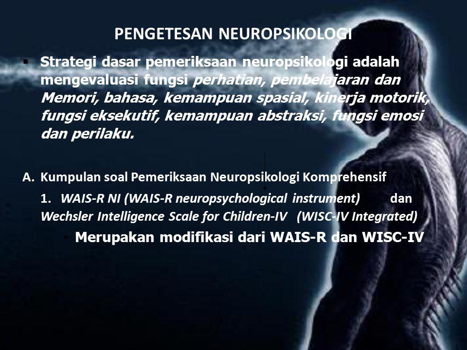 PENGETESAN NEUROPSIKOLOGI  Strategi dasar pemeriksaan neuropsikologi adalah mengevaluasi fungsi perhatian, pembelajaran dan Memori, bahasa, kemampuan