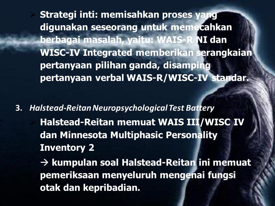  Strategi inti: memisahkan proses yang digunakan seseorang untuk memecahkan berbagai masalah, yaitu: WAIS-R NI dan WISC-IV Integrated memberikan sera