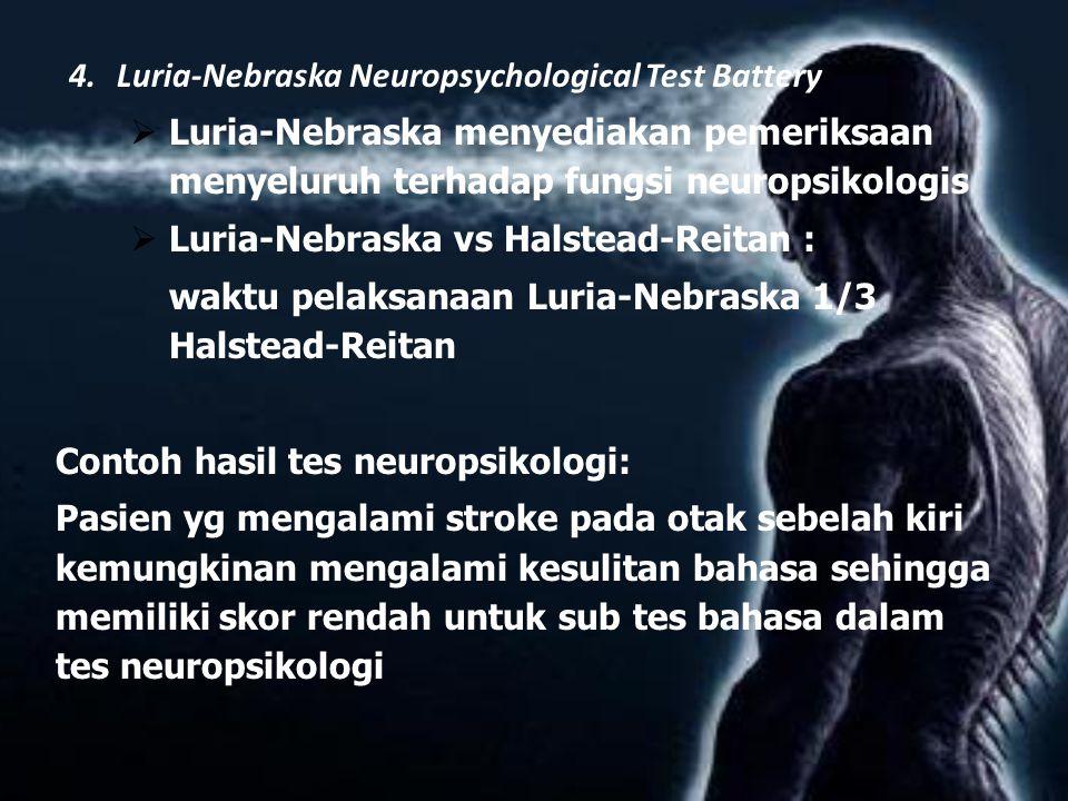 4.Luria-Nebraska Neuropsychological Test Battery  Luria-Nebraska menyediakan pemeriksaan menyeluruh terhadap fungsi neuropsikologis  Luria-Nebraska