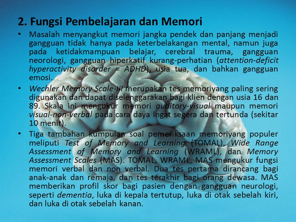 2. Fungsi Pembelajaran dan Memori Masalah menyangkut memori jangka pendek dan panjang menjadi gangguan tidak hanya pada keterbelakangan mental, namun