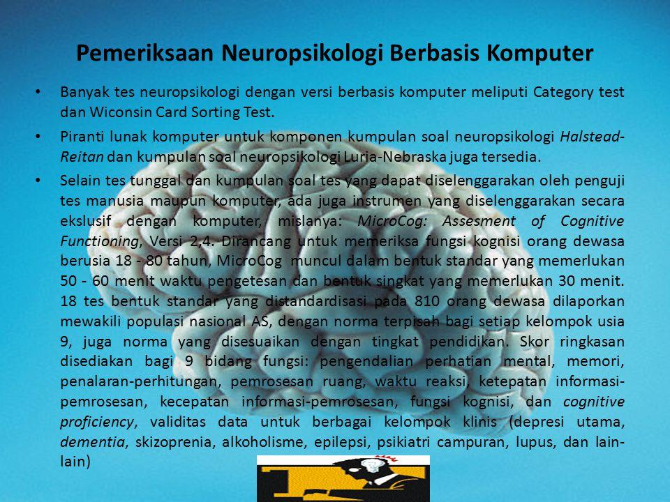 Pemeriksaan Neuropsikologi Berbasis Komputer Banyak tes neuropsikologi dengan versi berbasis komputer meliputi Category test dan Wiconsin Card Sorting