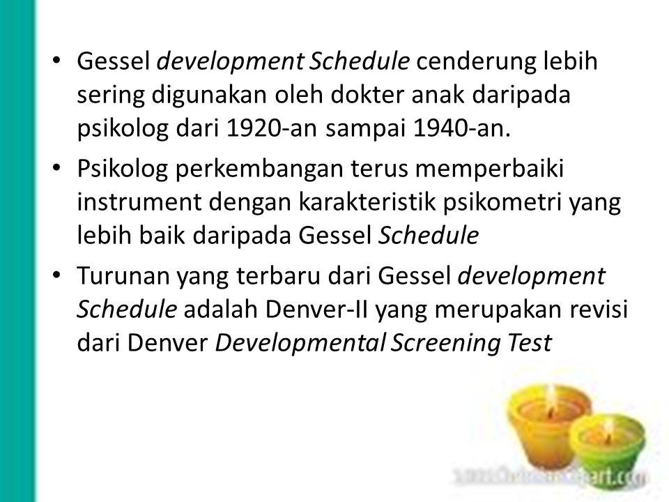 Gessel development Schedule cenderung lebih sering digunakan oleh dokter anak daripada psikolog dari 1920-an sampai 1940-an. Psikolog perkembangan ter